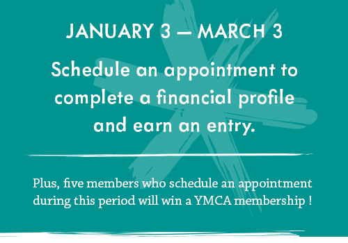 Schedule an appointment to complete a financial profile, earn an entry